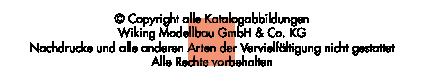 Copyright by Wiking Modellbau GmbH % Co. KG - Nachdrucke und alle anderen Arten der Vervielf�ltigung sind nicht gestattet